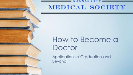 How to Become a Doctor Application to Graduation and Beyond.