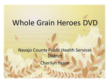 Whole Grain Heroes DVD Navajo County Public Health Services District Cherilyn Yazzie.
