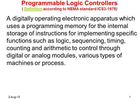 Programmable Logic Controllers ( Definition according to NEMA standard ICS3-1978) 4/19/2017 A digitally operating electronic apparatus which uses a programming.