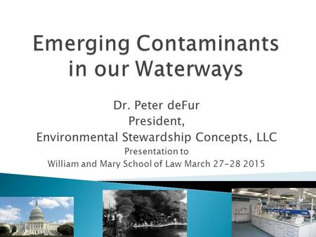 Dr. Peter deFur President, Environmental Stewardship Concepts, LLC Presentation to William and Mary School of Law March 27-28 2015.