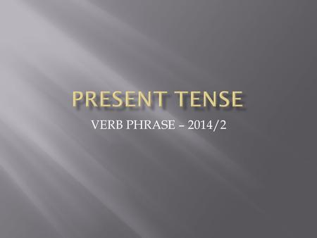 "VERB PHRASE – 2014/2.  Present time is seen either as the moment of speaking or writing, or as ""time around now"", or as a more general, permanent time."