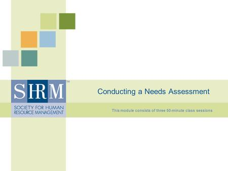 Conducting a Needs Assessment This module consists of three 50-minute class sessions 1.