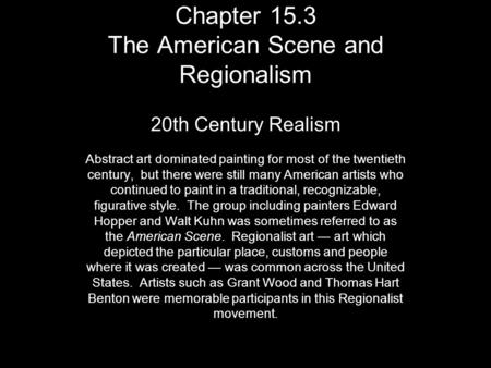Chapter 15.3 The American Scene and Regionalism 20th Century Realism Abstract art dominated painting for most of the twentieth century, but there were.