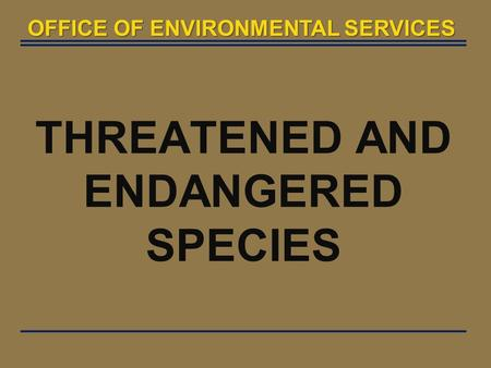 THREATENED AND ENDANGERED SPECIES OFFICE OF ENVIRONMENTAL SERVICES.
