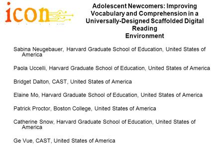 Adolescent Newcomers: Improving Vocabulary and Comprehension in a Universally-Designed Scaffolded Digital Reading Environment Sabina Neugebauer, Harvard.