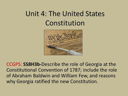 Unit 4: The United States Constitution CCGPS: SS8H3b-Describe the role of Georgia at the Constitutional Convention of 1787; include the role of Abraham.