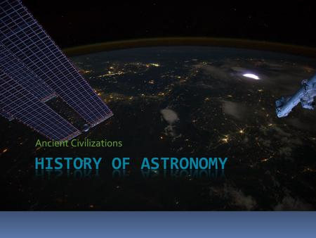 Ancient Civilizations. Archaeoastronomy  the branch of archaeology that deals with the apparent use by prehistoric civilizations of astronomical techniques.