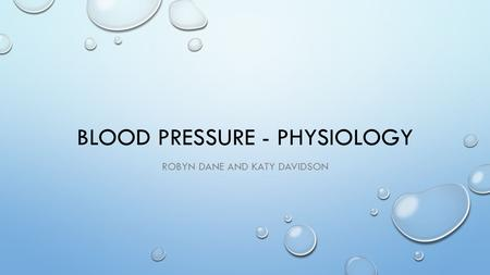 BLOOD PRESSURE - PHYSIOLOGY ROBYN DANE AND KATY DAVIDSON.