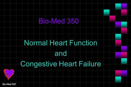 Bio-Med 350 Normal Heart Function and Congestive Heart Failure.