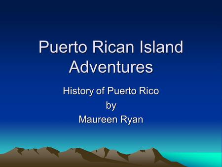 Puerto Rican Island Adventures History of Puerto Rico by Maureen Ryan.