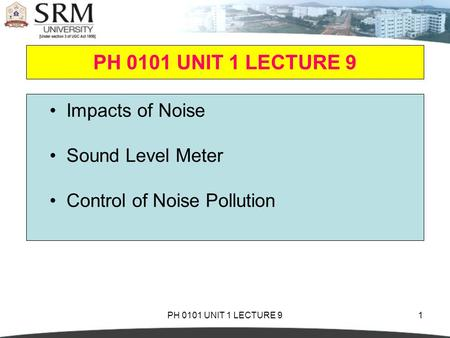 PH 0101 UNIT 1 LECTURE 91 Impacts of Noise Sound Level Meter Control of Noise Pollution.