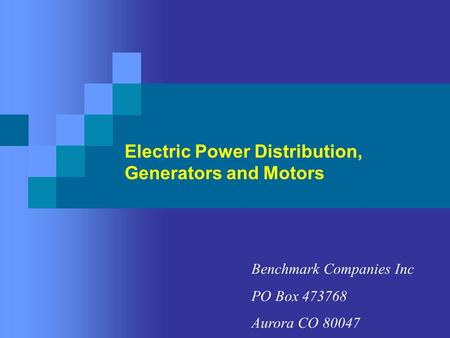 Electric Power Distribution, Generators and Motors Benchmark Companies Inc PO Box 473768 Aurora CO 80047.