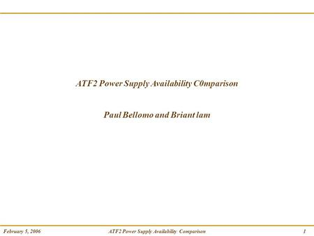 ATF2 Power Supply Availability Comparison February 5, 20061 ATF2 Power Supply Availability C0mparison Paul Bellomo and Briant lam.