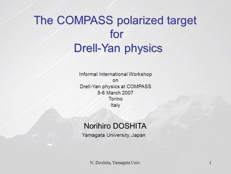 N. Doshita, Yamagata Univ.1 The COMPASS polarized target for Drell-Yan physics Drell-Yan physics Informal International Workshop on Drell-Yan physics.