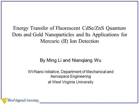 Energy Transfer of Fluorescent CdSe/ZnS Quantum Dots and Gold Nanoparticles and Its Applications for Mercuric (II) Ion Detection By Ming Li and Nianqiang.