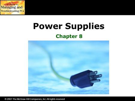 © 2007 The McGraw-Hill <strong>Companies</strong>, Inc. All rights reserved Power Supplies <strong>Chapter</strong> 8.