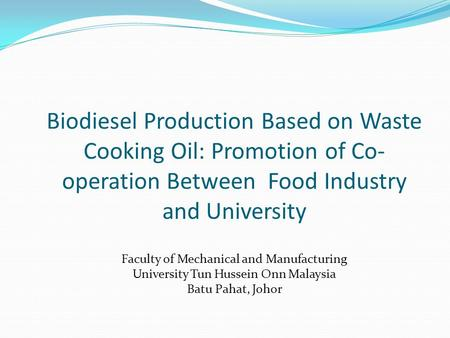 Biodiesel Production Based on Waste Cooking Oil: Promotion of Co- operation Between Food Industry and University Faculty of Mechanical and Manufacturing.