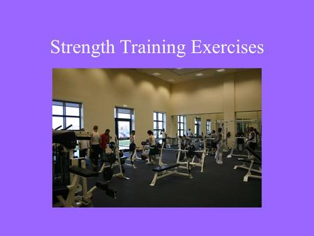 Strength Training Exercises. Now you are ready to learn specific strength training exercises. Your job is to perform each exercise properly to enhance.