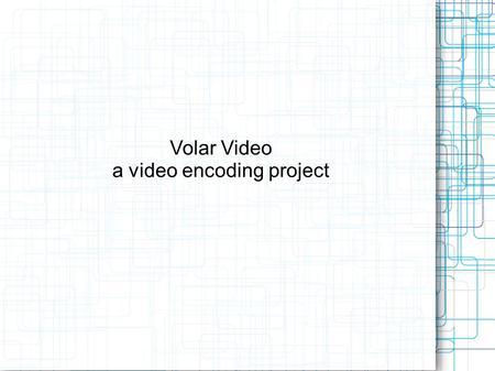 Volar Video a video encoding project. Our Customer Volar Video in downtown lex Specialize in live event streaming Architect the software to make that.