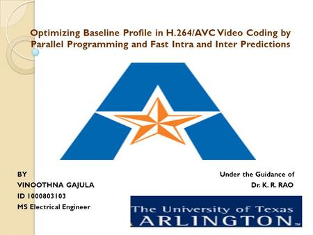 Optimizing Baseline Profile in H.264/AVC Video Coding by Parallel Programming and Fast Intra and Inter Predictions BY Under the Guidance of VINOOTHNA GAJULA.