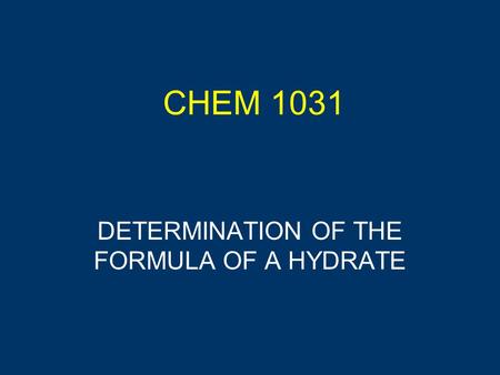 CHEM 1031 DETERMINATION OF THE FORMULA OF A HYDRATE.