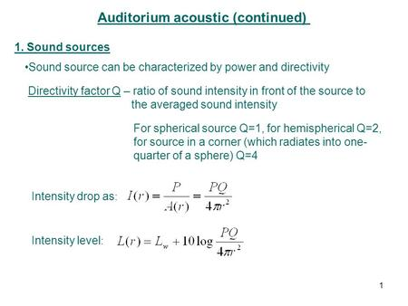 Auditorium acoustic (continued) 1. Sound sources Sound source can be characterized by power and directivity Directivity factor Q – ratio of sound intensity.