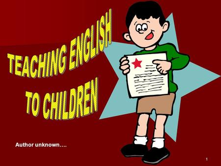 1 Author unknown….. 2 3 Why do we teach children a new language ?