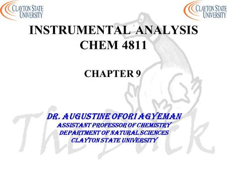 INSTRUMENTAL ANALYSIS CHEM 4811 CHAPTER 9 DR. AUGUSTINE OFORI AGYEMAN Assistant professor of chemistry Department of natural sciences Clayton state university.