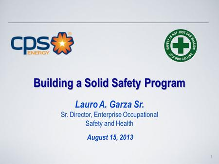 Building a Solid Safety Program Building a Solid Safety Program Lauro A. Garza Sr. Sr. Director, Enterprise Occupational Safety and Health August 15, 2013.
