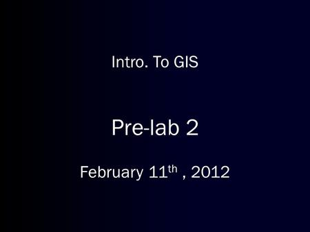 Intro. To GIS Pre-lab 2 February 11 th, 2012. Geographic Coordinates Geographic coordinates are the earth's latitude and longitude system, ranging from.