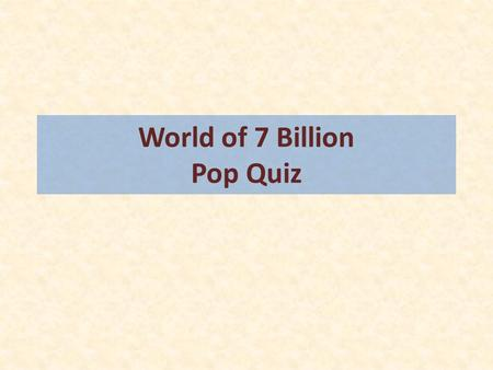 World of 7 Billion Pop Quiz