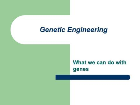 What we can do with genes