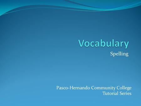 Spelling Pasco-Hernando Community College Tutorial Series.