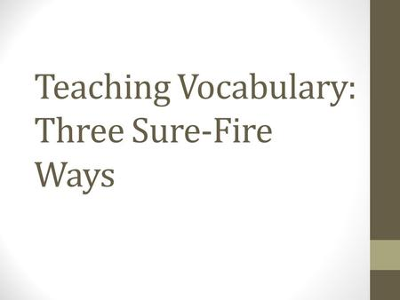 "Teaching Vocabulary: Three Sure-Fire Ways. First, Get Selective Students cannot and will not ""learn"" 10, 15, or 20 vocabulary words that you give them."