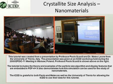 1 Crystallite Size Analysis – Nanomaterials This tutorial was created from a presentation by Professor Paolo Scardi and Dr. Mateo Leone from the University.