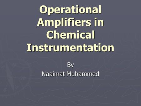 Operational Amplifiers in Chemical Instrumentation By Naaimat Muhammed.