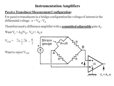 Instrumentation Amplifiers Passive Transducer Measurement Configuration: For passive transducers in a bridge configuration the voltage of interest is the.