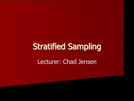 Stratified Sampling Lecturer: Chad Jensen. Sampling Methods SRS (simple random sample) SRS (simple random sample) Systematic Systematic Convenience Convenience.