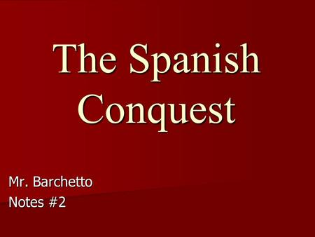 The Spanish Conquest Mr. Barchetto Notes #2 Ferdinand Magellan & the First Circumnavigation of the World.