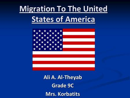 Migration To The United States of America Ali A. Al-Theyab Grade 9C Mrs. Korbatits.