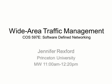 Jennifer Rexford Princeton University MW 11:00am-12:20pm Wide-Area Traffic Management COS 597E: Software Defined Networking.