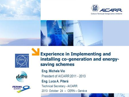 PUNTO ENERGIA Experience in Implementing and installing co-generation and energy- saving schemes Eng. Michele Vio President of AICARR 2011 - 2013 Eng.