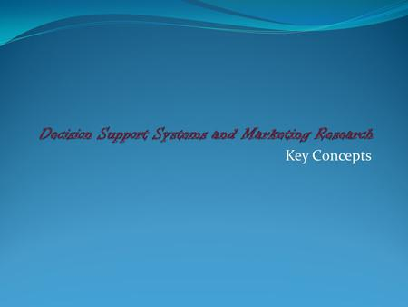 Key Concepts. What is MDSS? Marketing Decision Support Systems Marketing Decision Support Systems An interactive, flexible computerized information system.