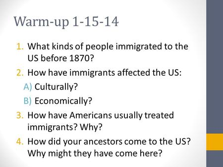 Warm-up What kinds of people immigrated to the US before 1870?