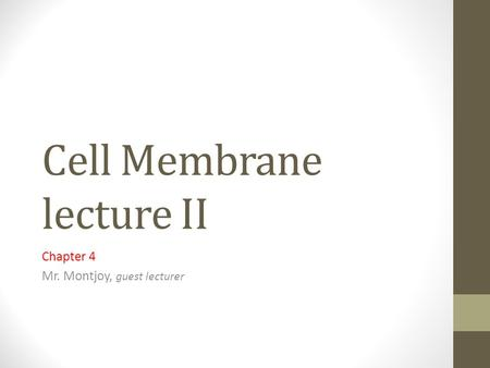 Cell Membrane lecture II Chapter 4 Mr. Montjoy, guest lecturer.