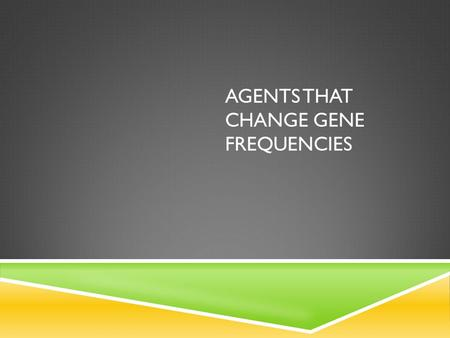 AGENTS THAT CHANGE GENE FREQUENCIES. NATURAL SELECTION  Involves the environment selecting for/against certain phenotypes.