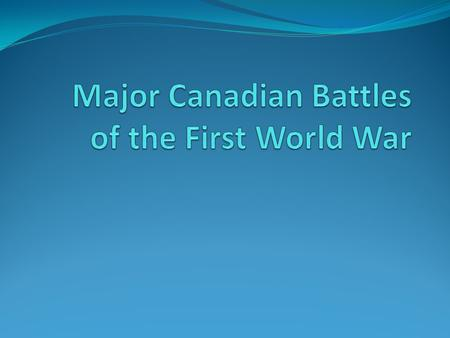 Second Battle of Ypres April – May 1915 British offensive tactics prove ineffective First use of chlorine gas Establishes Canada as a fighting force 59,000.