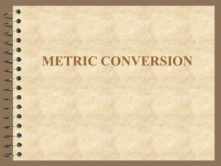 METRIC CONVERSION. Target 4 I can label my measurements with the correct metric unit. 4 I can convert from one metric unit to another.