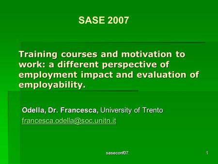 Saseconf071 Training courses and motivation to work: a different perspective of employment impact and evaluation of employability. Odella, Dr. Francesca,