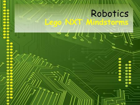 1 Lego NXT Mindstorms Robotics. 2 Robotics Introduction  What is a Robot?  What are examples of a robot?  What can robots do?  What can't robots do?